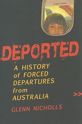 Deported: A History of Forced Departures From Australia  by  Glenn Nicholls