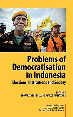 Problems Of Democratisation In Indonesia: Elections, Institutions And Society  by  Edward Aspinall
