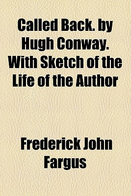 Called Back. By Hugh Conway. With Sketch Of The Life Of The Author Frederick John Fargus