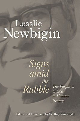 Signs Amid the Rubble: The Purposes of God in Human History  by  Lesslie Newbigin