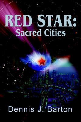 Red Star: Sacred Cities Dennis J. Barton