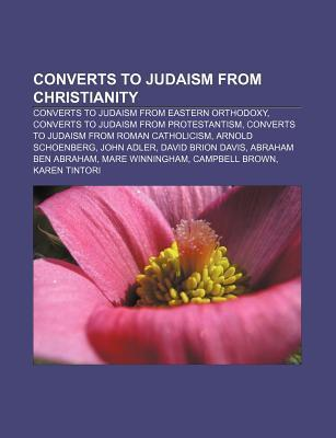 Converts to Judaism from Christianity: Converts to Judaism from Eastern Orthodoxy, Converts to Judaism from Protestantism  by  Source Wikipedia