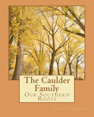 The Caulder Family: Our Southern Roots Julie C. Aragon