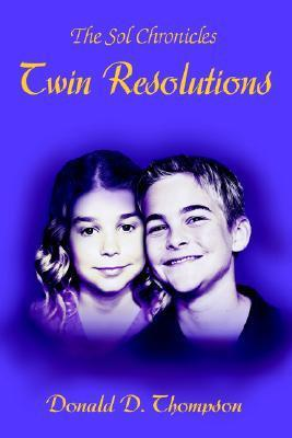 Twin Resolutions: The Sol Chronicles  by  Donald D. Thompson