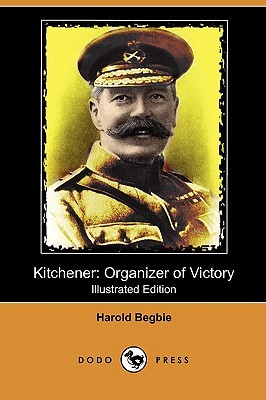Kitchener: Organizer of Victory (Illustrated Edition) Harold Begbie