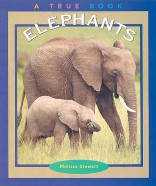 Elephants (True Books: Animals)  by  Melissa Stewart