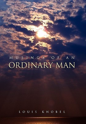 Musings of an Ordinary Man  by  Louis Knobel