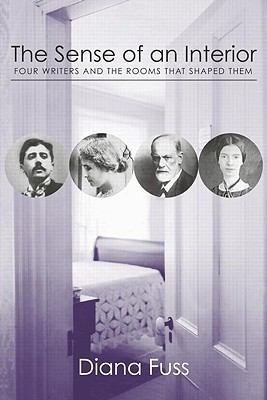 The Sense of an Interior: Four Rooms and the Writers That Shaped Them  by  Diana Fuss