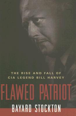 Flawed Patriot: The Rise and Fall of CIA Legend Bill Harvey  by  Bayard Stockton