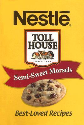 Nestle Toll House: Semi-Sweet Morsels: Best-Loved Recipes Publications International Ltd.