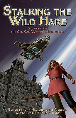 Stalking the Wild Hare: Stories from the Gen Con Writers Symposium  by  Jean Rabe