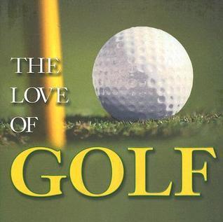The Love of Golf David B. Barrett