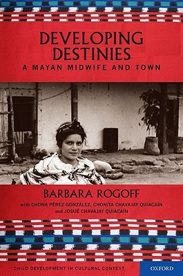 Developing Destinies: A Mayan Midwife and Town  by  Barbara Rogoff