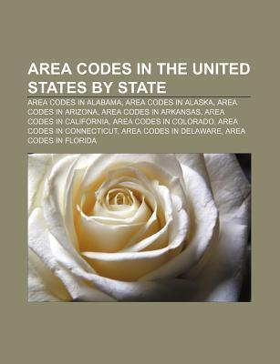 Area Codes in the United States  by  State: Area Codes in Alabama, Area Codes in Alaska, Area Codes in Arizona, Area Codes in Arkansas by Source Wikipedia