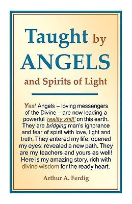 Taught Angels and Spirits of Light by Arthur A. Ferdig