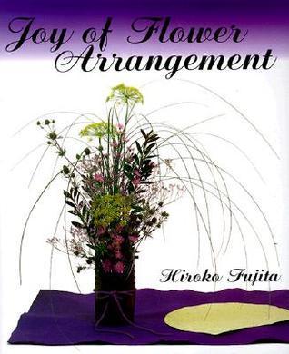 Joy of Flower Arrangement Hiroko Fujita