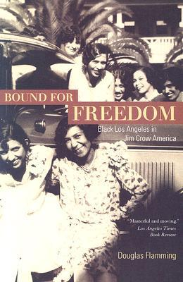 Bound for Freedom: Black Los Angeles in Jim Crow America  by  Douglas Flamming