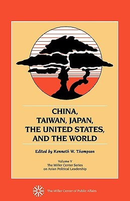 China, Taiwan, Japan, the United States and the World: Volume V  by  Kenneth W. Thompson