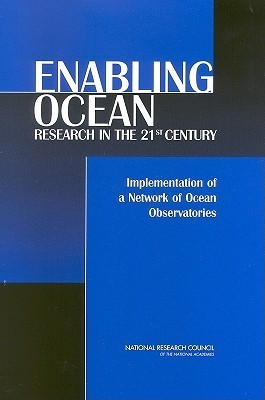 Enabling Ocean Research in the 21st Century: Implementation of a Network of Ocean Observatories Committee on the Implementation of a Sea