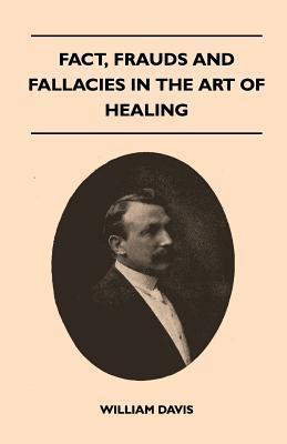Fact, Frauds and Fallacies in the Art of Healing William Davis