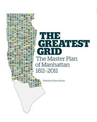The Greatest Grid: The Master Plan of Manhattan, 1811-2011  by  Museum of the City of New York