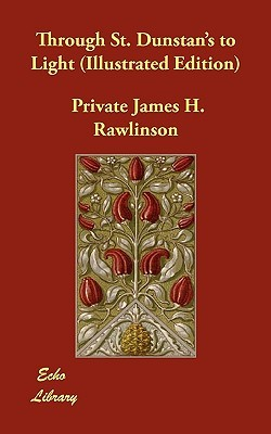 Through St. Dunstans to Light  by  Private James H. Rawlinson