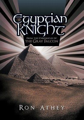 Egyptian Knight: From the Chronicles of the Gray Falcon  by  Ron Athey