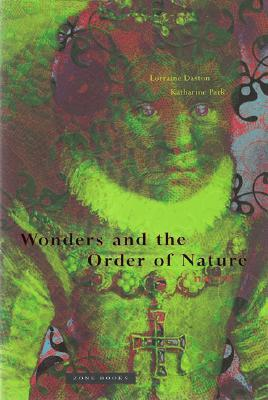 Wonders and the Order of Nature, 1150--1750  by  Lorraine Daston