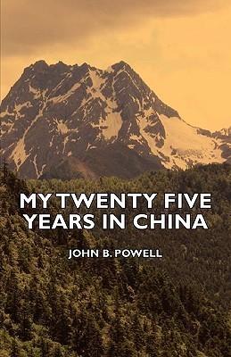 My Twenty Five Years in China  by  John Benjamin Powell