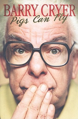 Pigs Can Fly  by  Barry Cryer