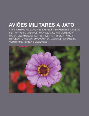 AVI Es Militares a Jato: F-16 Fighting Falcon, F-86 Sabre, F-4 Phantom II, Cessna T-37, Fiat G.91, Dassault Rafale, Mikoyan-Gurevich MIG-31 Source Wikipedia