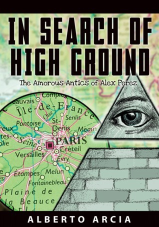 In Search of High Ground - The Amorous Antics of Alex Perez  by  Alberto Arcia