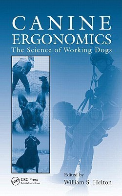 Canine Ergonomics: The Science of Working Dogs William S. Helton