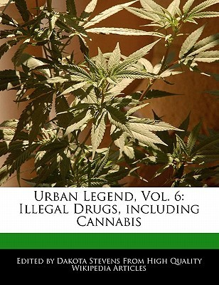Urban Legend, Vol. 6: Illegal Drugs, Including Cannabis  by  Emeline Fort
