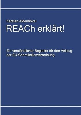 REACh erklärt!: Ein verständlicher Begleiter für den Vollzug der EU-Chemikalienverordnung  by  Karsten Aldenhvel
