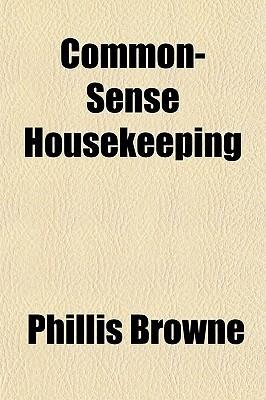 Common-Sense Housekeeping Phillis Browne