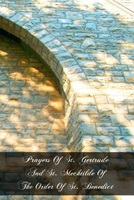 Prayers of St. Gertrude and St. Mechtilde of the Order of St. Benedict  by  Gertrude the Great