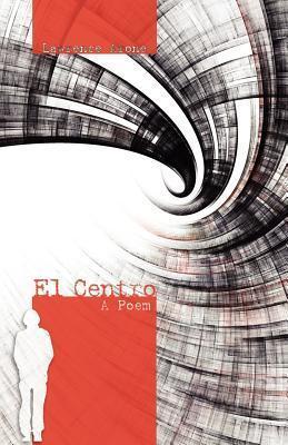 El Centro: A Poem  by  Lawrence Arone