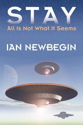 Stay: All Is Not What It Seems  by  Ian Newbegin