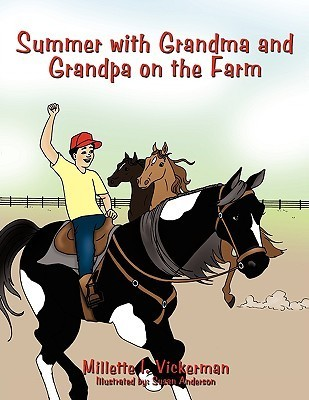 Summer with Grandma and Grandpa on the Farm  by  Millette I. Vickerman