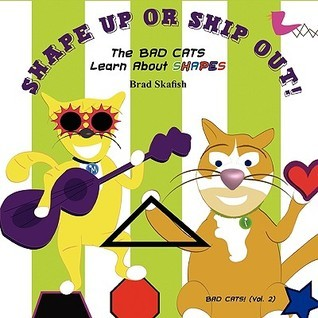 Shape Up or Ship Out! the Bad Cats Learn about Shapes  by  Brad Skafish