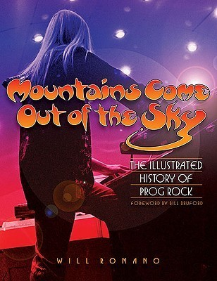 Mountains Come Out of the Sky: The Illustrated History of Prog Rock  by  Will Romano