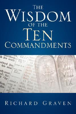 The Wisdom of the Ten Commandments  by  Richard Graven