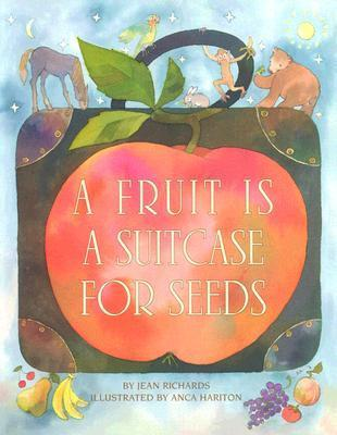 Fruit Is a Suitcase for Seeds Jean Richards