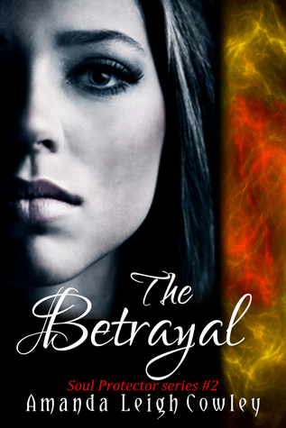 The Betrayal (Soul Protector, #2)  by  Amanda Leigh Cowley
