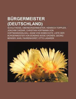 B Rgermeister (Deutschland): Schulthei , Oberb Rgermeister, Heinrich Toppler, Joachim Caesar, Christian Hoffmann Von Hoffmannswaldau Source Wikipedia