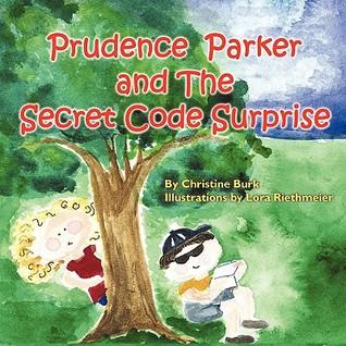 Prudence Parker and the Secret Code Surprise Christine Burk