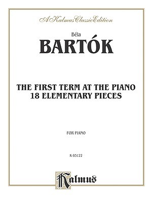 The First Term at the Piano -- Eighteen Elementary Pieces Béla Bartók