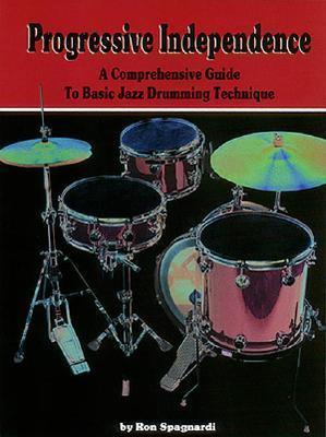 Progressive Independence:  A Comprehensive Guide To Basic Jazz Drumming Technique Ron Spagnardi