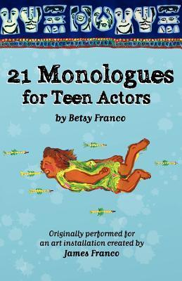 21 Monologues for Teen Actors  by  Betsy Franco